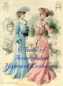 6 Traits of Accomplished Historical Costumers
